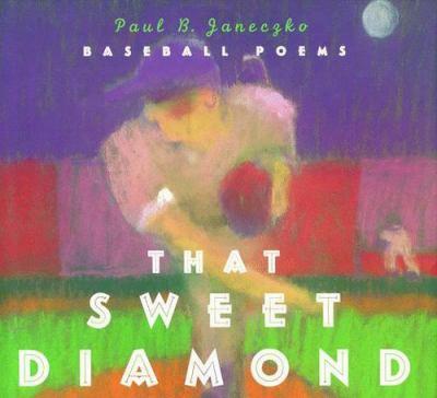 That Sweet Diamond Baseball Poems