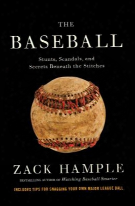 The Baseball: Stunts, Scandals, And Secrets Beneath The Stitches