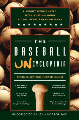 The Baseball Uncyclopedia: A Highly Opinionated, Myth-busting Guide To The Great American Game