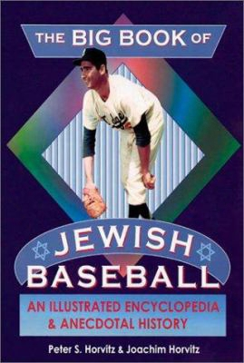 The Big Book Of Jewish Baseball: An Illustrated Encyclopedia & Anecdotal History