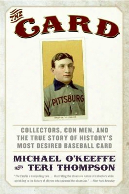 The Card: Collectors, Conm En, And The True Story Of History's Most Desired Baseball Card