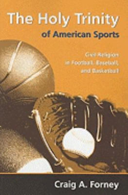 The Holy Trinity Of American Sports: Civil Religion In Football, Baseball, And Basketball