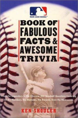The Major League Baseball Book Of Fabulous Facts And Awesome Trivia: From The Legendary To The Obscure, 500 Baseball Questions Cov