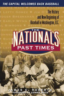The Nationals Past Times: Baseball Stories From Washington, D.c.
