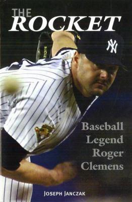 The Rocket: Baseball Legend Roger Clemens