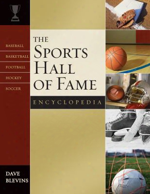 The Sports Hall Of Fame Encyclopedia: Baseball, Basketball, Football, Hockey, Soccer