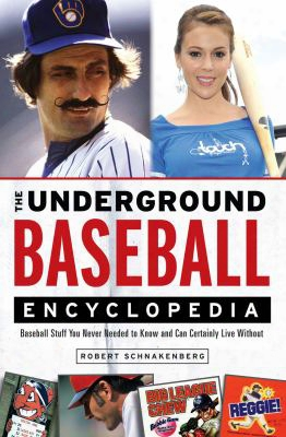 The Underground Baseball Encyclopedia: Baseball Stuff You In No Degree Needed To Know And Can Certainly Live Without