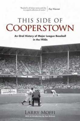This Side Of Cooperstown: An Oral History Of Major League Baseball In The 1950s