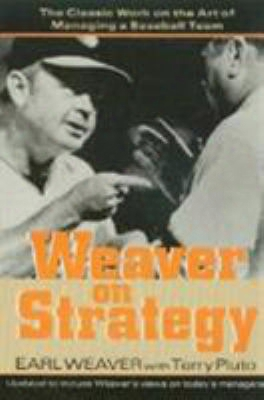 Weaver On Strategy: The Classic Work On The Art Of Managing A Baseball Team