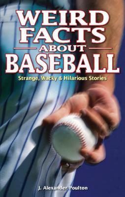 Weird Facts About Baseball: Strange, Wacky & Hilarious Stories
