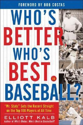 Who's Better, Who's Best In Baseball?: Mr. Stats Sets The Record Straight On The Top 75 Players Of All Time