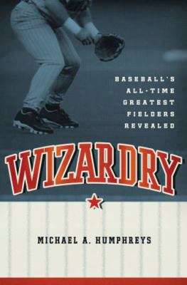 Wizardry: Baseball's All-time Greatest Fielders Revealed