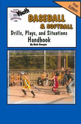 Youth Baseball & Softball Drills, Plays, And Situations Handbook