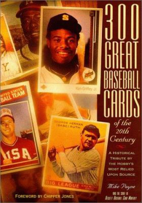 300 Great Baseball Cards Of The 20th Century: A Historical Tribute By The Hobby's Most Relied Upon Source