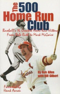 500 Home Run Club: Baseball's 16 Greatest Home Run Hitters From Babe Ruth To Mark Mcgwire