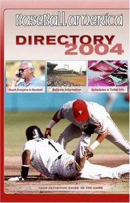 Baseball America 2004 Directory: Your Definitive Guide To The Game