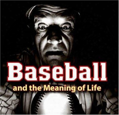 Baseball And The Meaning Of Life