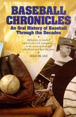 Baseball Chronicles: An Oral History Of Baseball Through The Decades: September 17, 1911 To October 24, 1992