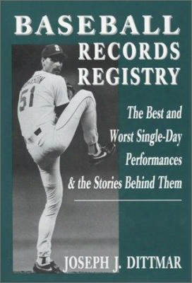 Baseball Records Registry: The Best And Worst Single-day Performances And The Stories Behind Them