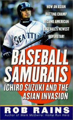 Baseball Samurais: Ichiro Suzuki And The Asian Invasion
