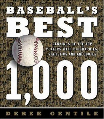 Baseball's Best 1,000: Rankings Of The Skills, The Achievements And The Perfomance Of The Greatest Players Of All Time