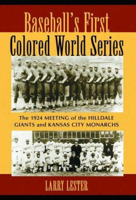 Baseball's First Colored World Series: The 1924 Meeting Of The Hilldale Giants And Kansas City Monarchs