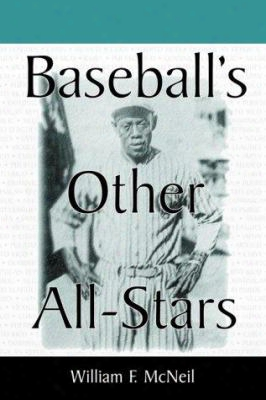 Baseball's Other All-stars: The Greatest Players From The Negro Leagues, The Japanese Leagues, The Mexican League, And The Pre-196