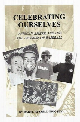 Celebrating Ourselves: African-americans And The Promise Of Baseball