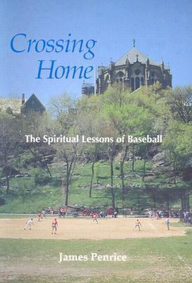 Crossing Home: The Spiritual Lessons Of Baseball
