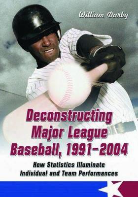 Deconstructing Major Lea Gue Baseball, 1991-2004: How Statistics Illuminate Individual And Team Performances