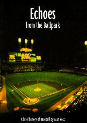 Echoes From The Ballpark: A Brief History Of Baseball