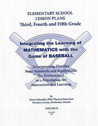 Elementary School Lesson Plans, Third, Fourth And Fifth Grade: Integrating The Learning Of Mathematics With The Game Of Baseball