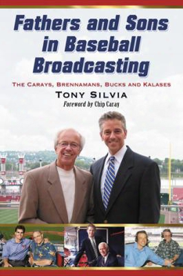 Fathers And Sons In Baseball Broadcasting: The Carays, Brennamans, Bucks And Kalases