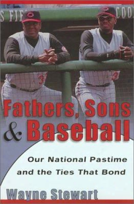 Fathers, Sons, And Baseball: Our National Pastime And The Ties That Bond