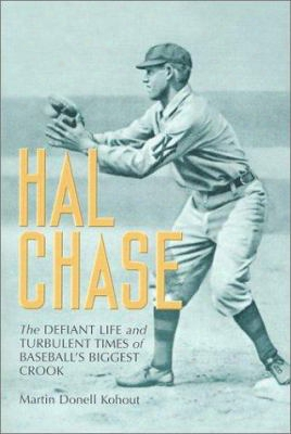 Hal Chase: The Defiant Life And Turbulent Times Of Baseball's Biggest Crook