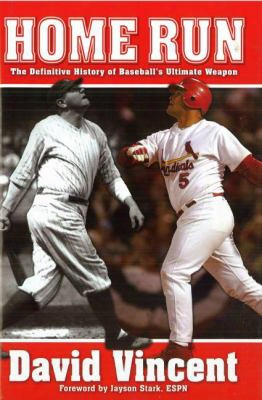 Home Run: The Definitive History Of Baseball's Ultimate Weapon