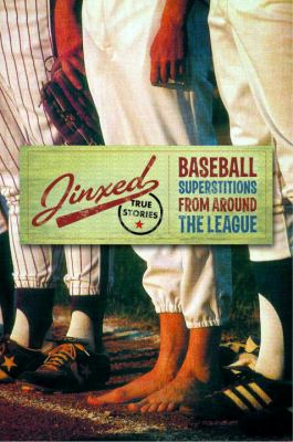 Jinxed: Baseball Superstitions From Around The Major Leagues; True Stories