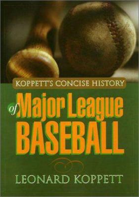 Koppetts Concise History Of Major League Baseball