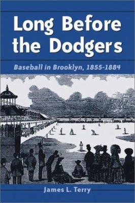 Long Before The Dodgers: Baseball In Brooklyn, 1855-1884