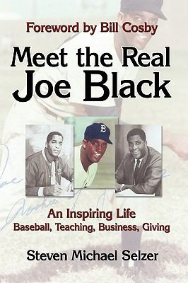 Meet The Real Joe Black: An Inspiring Life - Baseball, Teaching, Business, Giving