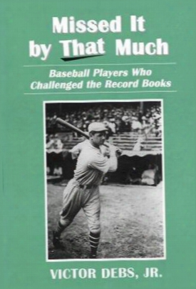 Missed It By That Much: Baseball Players Who Challenged The Record Books
