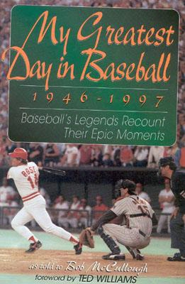 My Greatest Day In Baseball, 1946-1997: Baseball's Legends Recount Their Epic Moments