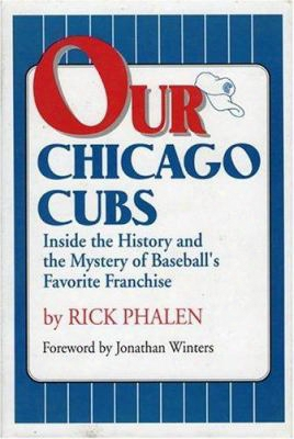 Our Chicago Cubs: Inside The History And The Mystery Of Baseball's Favorite Franchise