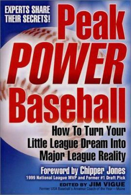 Peak Power Baseball: How To Turn Your Little League Dream Into Major League Reality