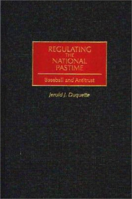 Regulating The National Pastime: Baseball And Antitrust