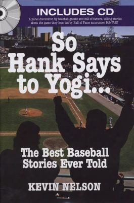 So Hank Says To Yogi . . .: The Best Baseball Stories Ever Told