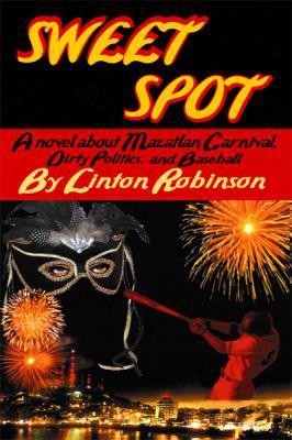 Sweet Spot: A Novel About Mazatlan Carnival, Dirty Politics, And Baseball