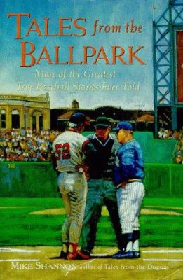 Tales From The Ballpark: More Of The Greatest True Baseball Stories Ever Told