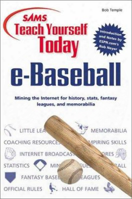 Teach Yourself Today E-baseball: Mining The Internet For History, Stats, Fantasy Leagues, And Memorabilia