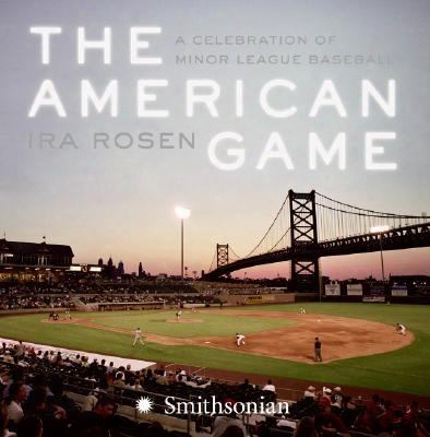 The American Game: A Celebration Of Minor League Baseball